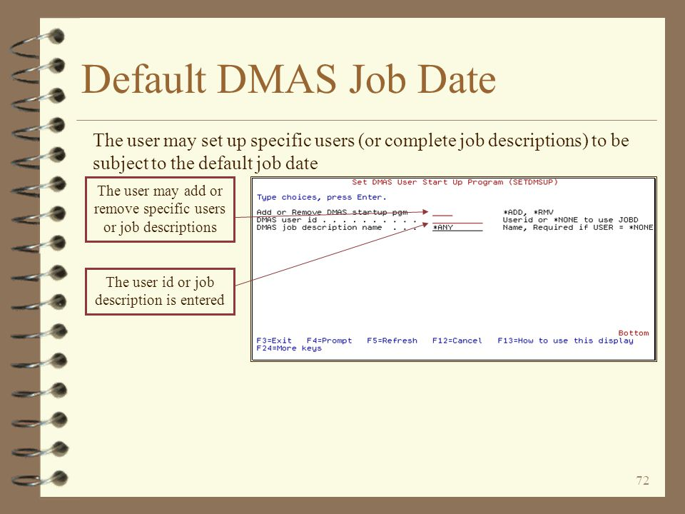 71 Default DMAS Job Date When setting the default job date to *STATIC, a calendar is displayed from which the user selects the default job date To sel
