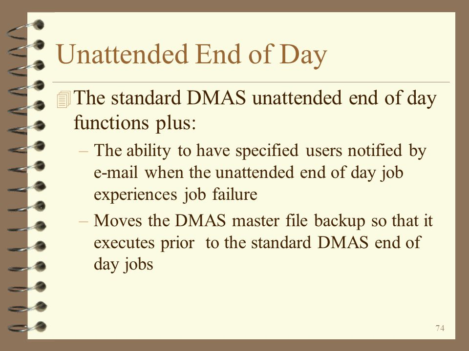 73 Return to D-Plus Summary Default DMAS Job Date Tailoring options establish various controls for the DMAS default job date enhancement A message will be generated if the default job date is outside of the specified time slot The user may turn on messages of the months or years are different, or the default job date is in the *STATIC state
