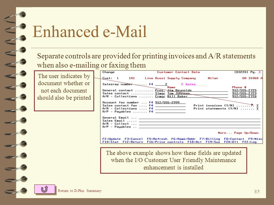 84 Enhanced e-Mail 4 When faxing or e-mailing invoices or statements with standard DMAS, no printed copy is generated –This function allows the user t