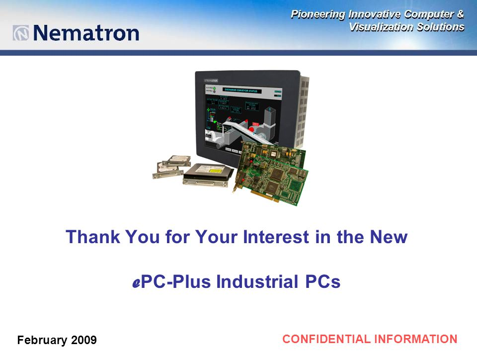 CONFIDENTIAL INFORMATION Thank You for Your Interest in the New e PC-Plus Industrial PCs February 2009
