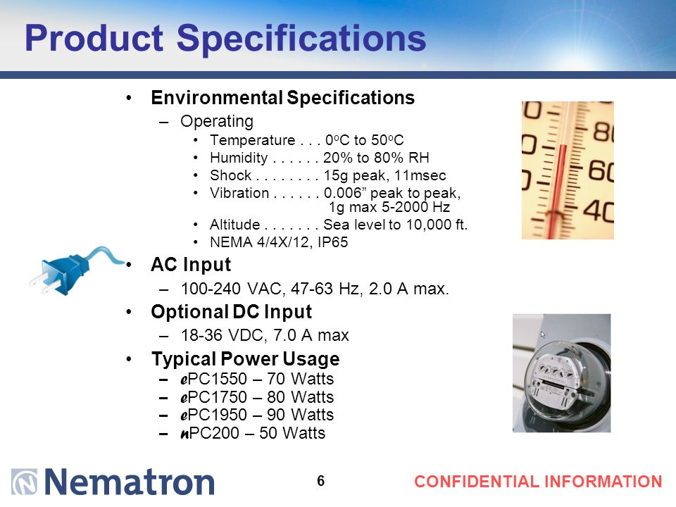 6 CONFIDENTIAL INFORMATION Product Specifications Environmental Specifications –Operating Temperature...