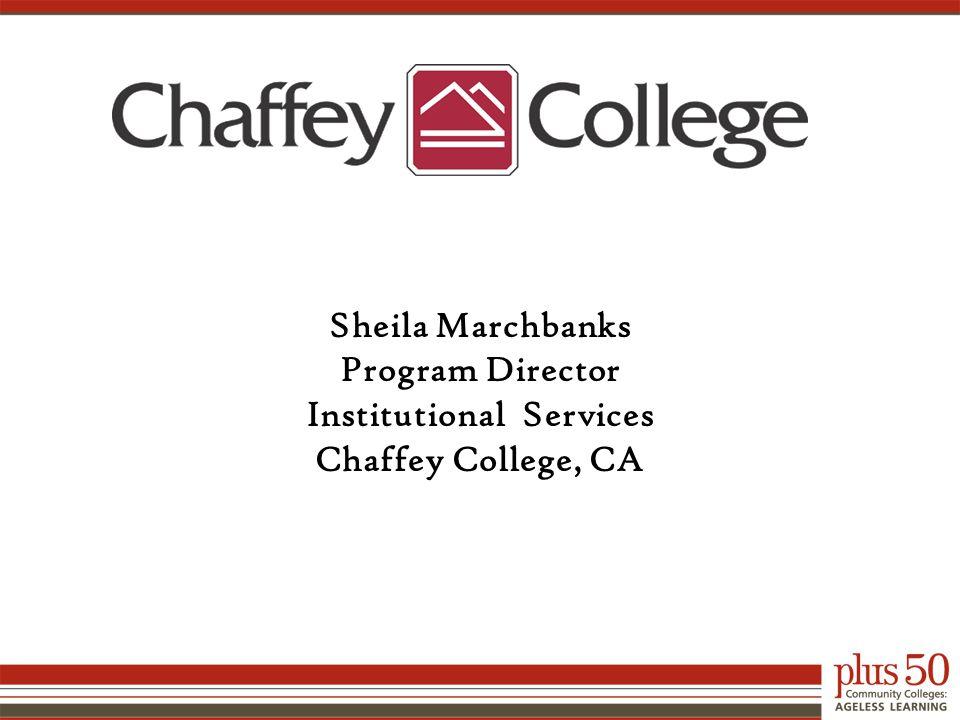Sheila Marchbanks Program Director Institutional Services Chaffey College, CA