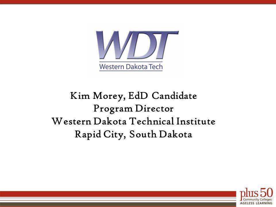 Kim Morey, EdD Candidate Program Director Western Dakota Technical Institute Rapid City, South Dakota