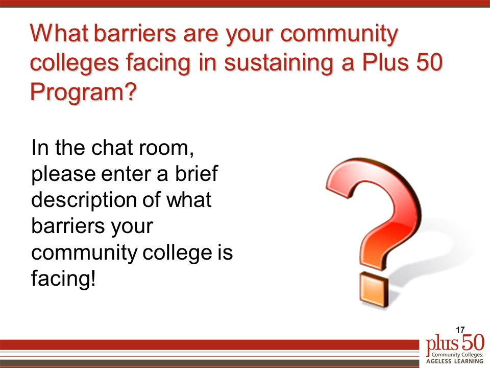 What barriers are your community colleges facing in sustaining a Plus 50 Program.