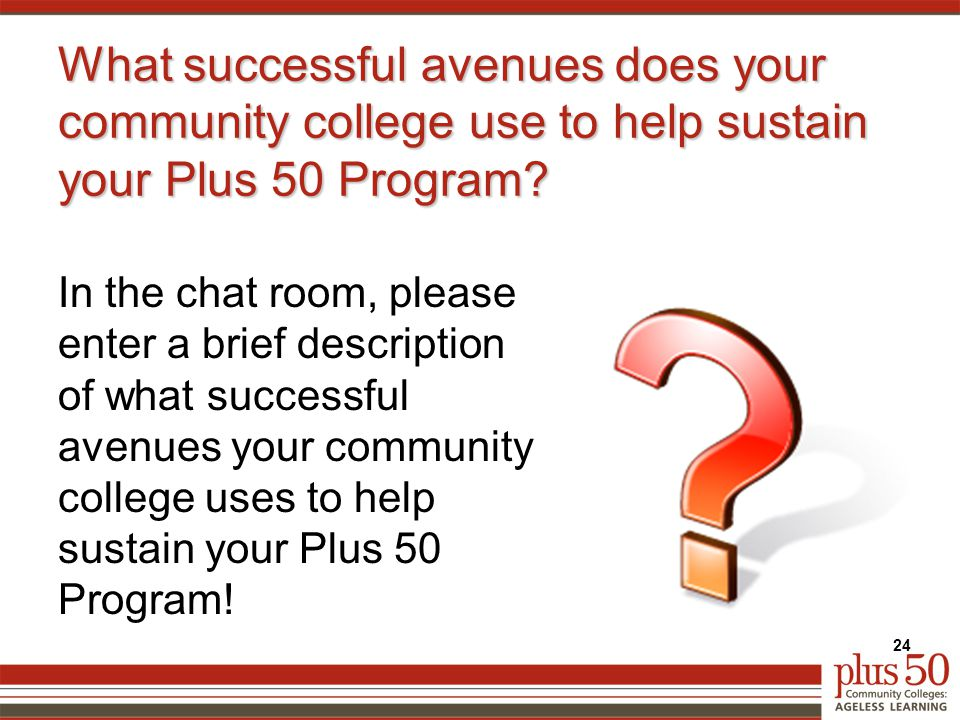 What successful avenues does your community college use to help sustain your Plus 50 Program.