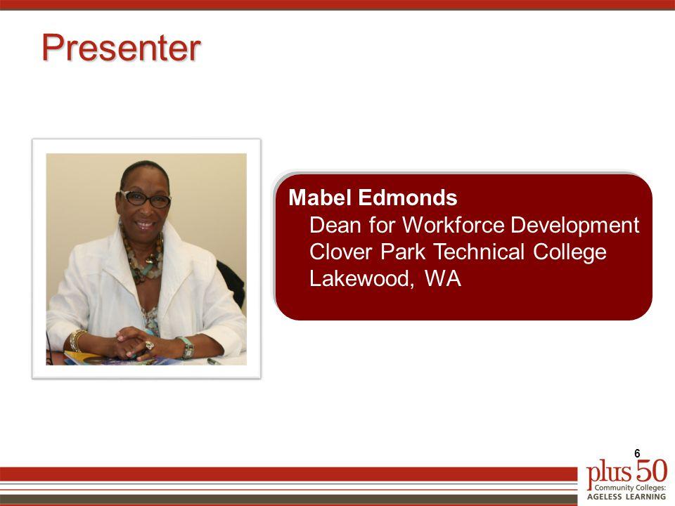 Presenter Mabel Edmonds Dean for Workforce Development Clover Park Technical College Lakewood, WA 6