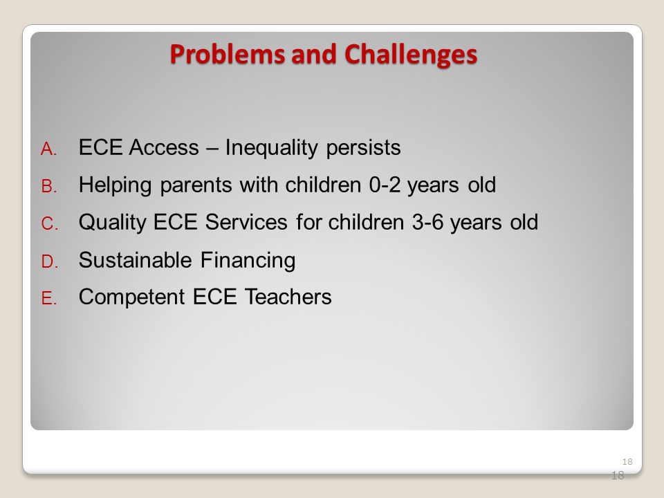 Problems and Challenges A. ECE Access – Inequality persists B.