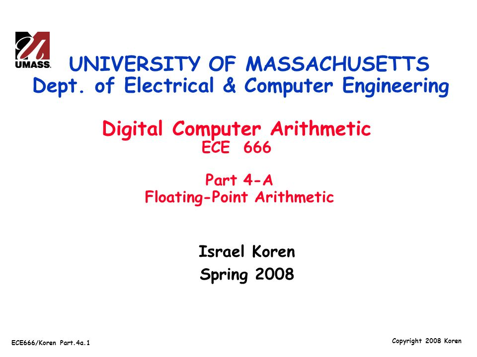 Copyright 2008 Koren ECE666/Koren Part.4a.1 Israel Koren Spring 2008 UNIVERSITY OF MASSACHUSETTS Dept. of Electrical & Computer Engineering Digital Co