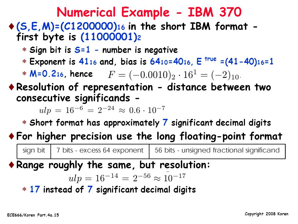 Copyright 2008 Koren ECE666/Koren Part.4a.15 Numerical Example - IBM 370  (S,E,M)=(C1200000) 16 in the short IBM format - first byte is (11000001) 2