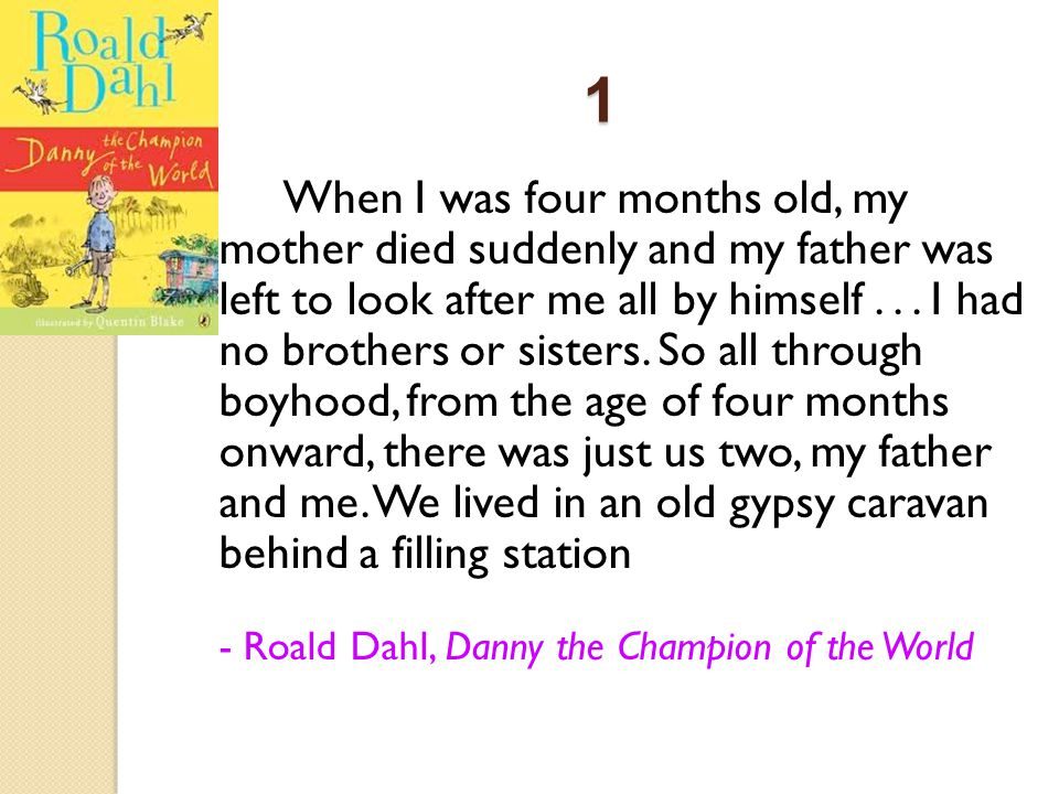 1 When I was four months old, my mother died suddenly and my father was left to look after me all by himself...