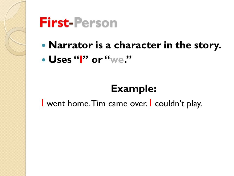 First-Person Narrator is a character in the story.