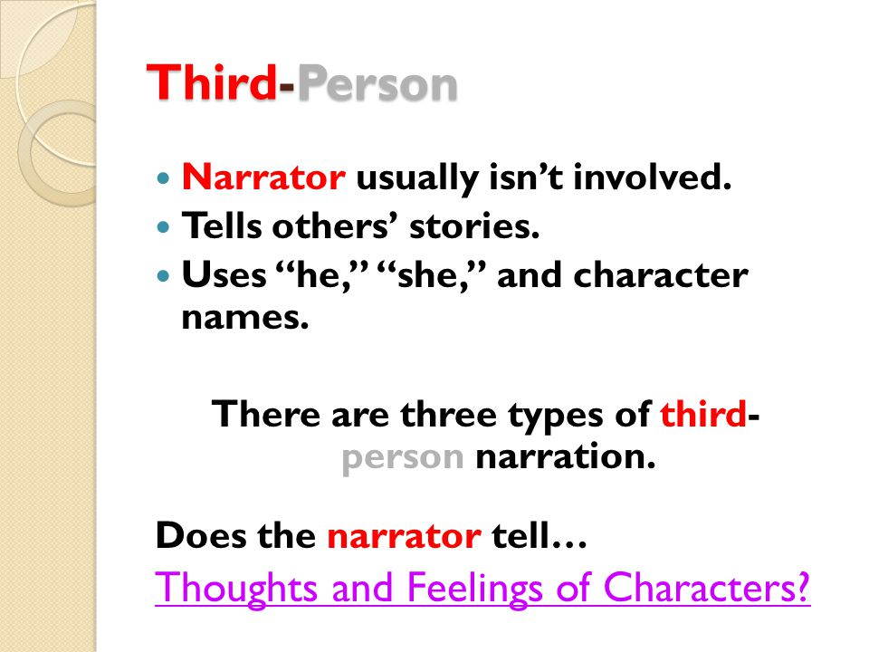 Third-Person Narrator usually isn't involved. Tells others' stories.