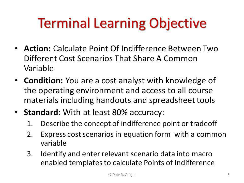Terminal Learning Objective Action: Calculate Point Of Indifference Between Two Different Cost Scenarios That Share A Common Variable Condition: You a