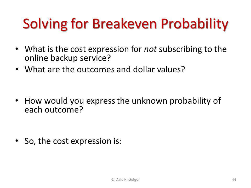 Solving for Breakeven Probability What is the cost expression for not subscribing to the online backup service? What are the outcomes and dollar value