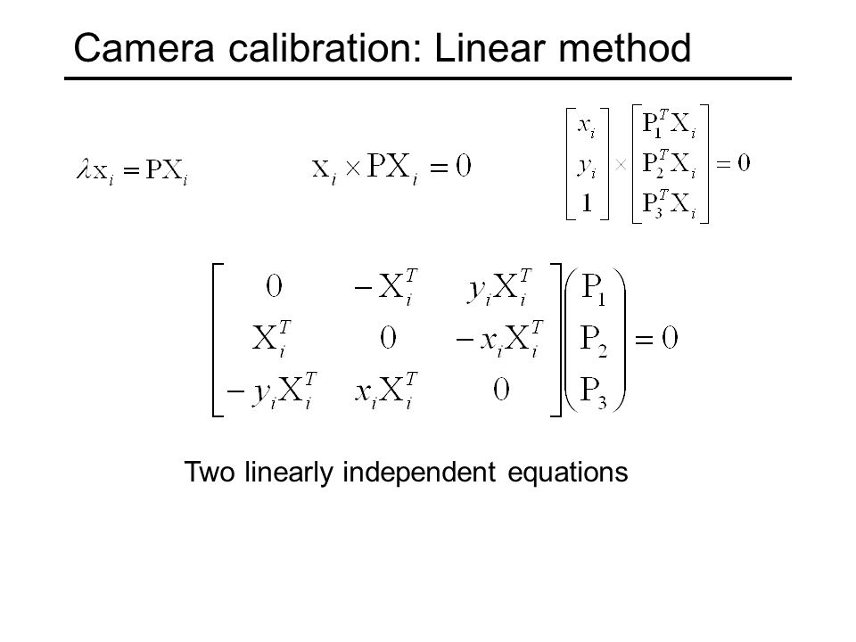 Camera calibration: Linear method Two linearly independent equations