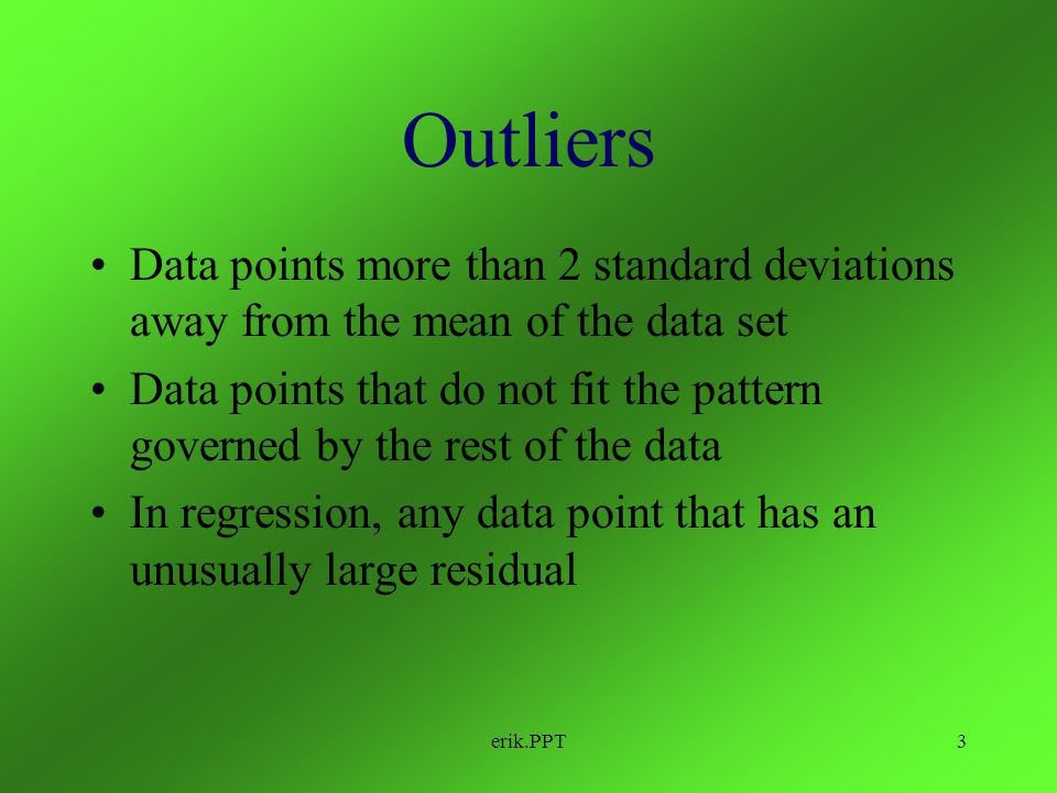 erik.PPT Definitions Outlier: A value in a set of data that does not fit with the rest of the data Influential point: A point in a data set that has l