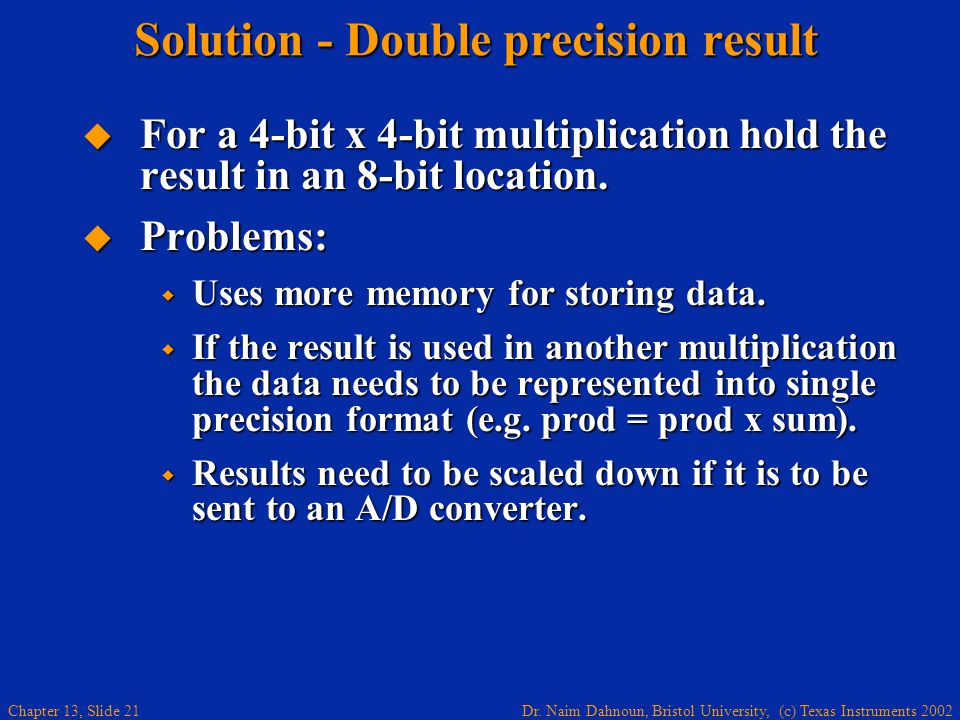 Dr. Naim Dahnoun, Bristol University, (c) Texas Instruments 2002 Chapter 13, Slide 21 Solution - Double precision result  For a 4-bit x 4-bit multipl