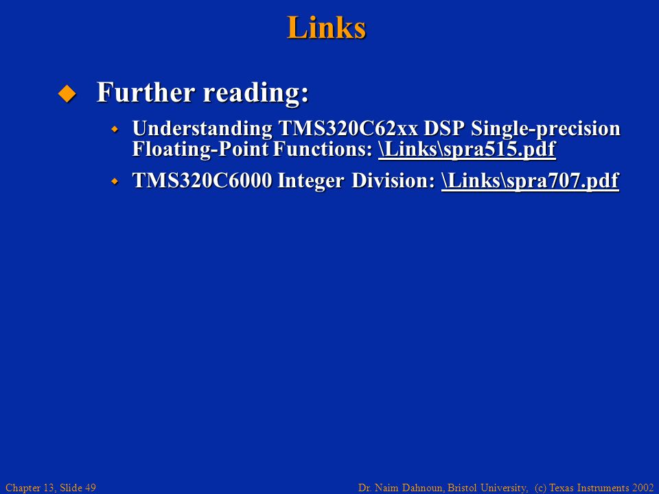 Dr. Naim Dahnoun, Bristol University, (c) Texas Instruments 2002 Chapter 13, Slide 49Links  Further reading:  Understanding TMS320C62xx DSP Single-p