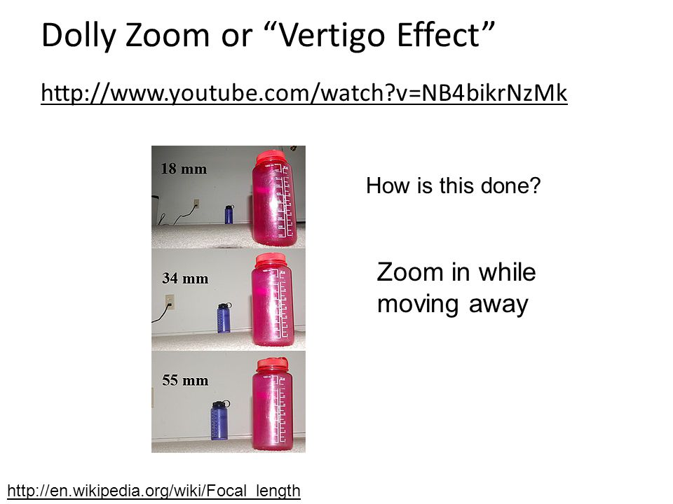 "Dolly Zoom or ""Vertigo Effect"" http://www.youtube.com/watch?v=NB4bikrNzMk http://en.wikipedia.org/wiki/Focal_length Zoom in while moving away How is t"