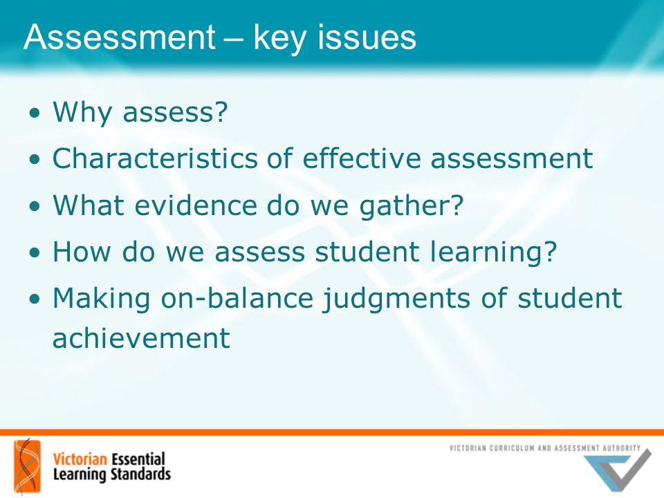 Assessment – key issues Why assess? Characteristics of effective assessment What evidence do we gather? How do we assess student learning? Making on-b