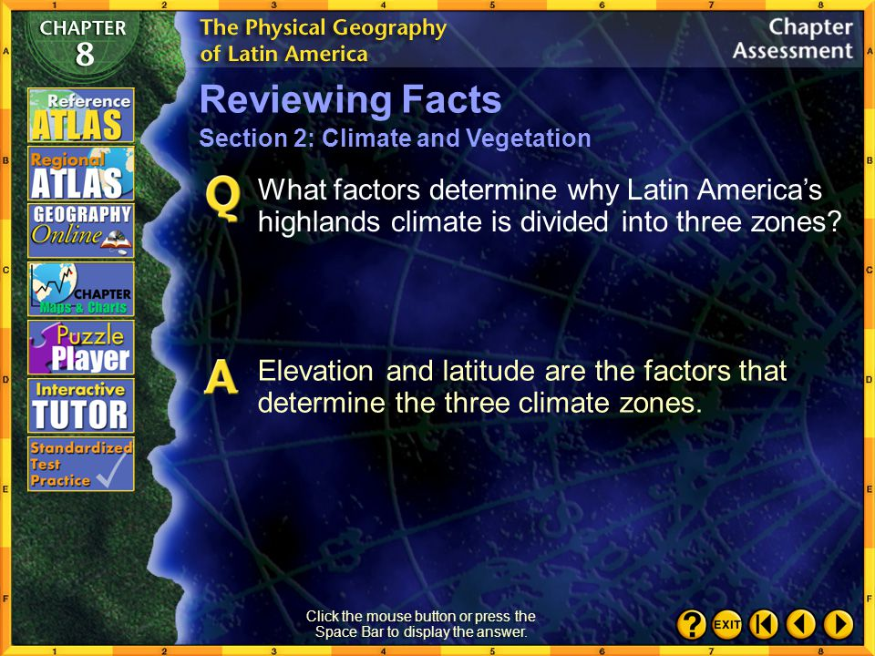 Chapter Assessment 7 Click the mouse button or press the Space Bar to display the answer. What are the eight climate regions of Latin America? The eig