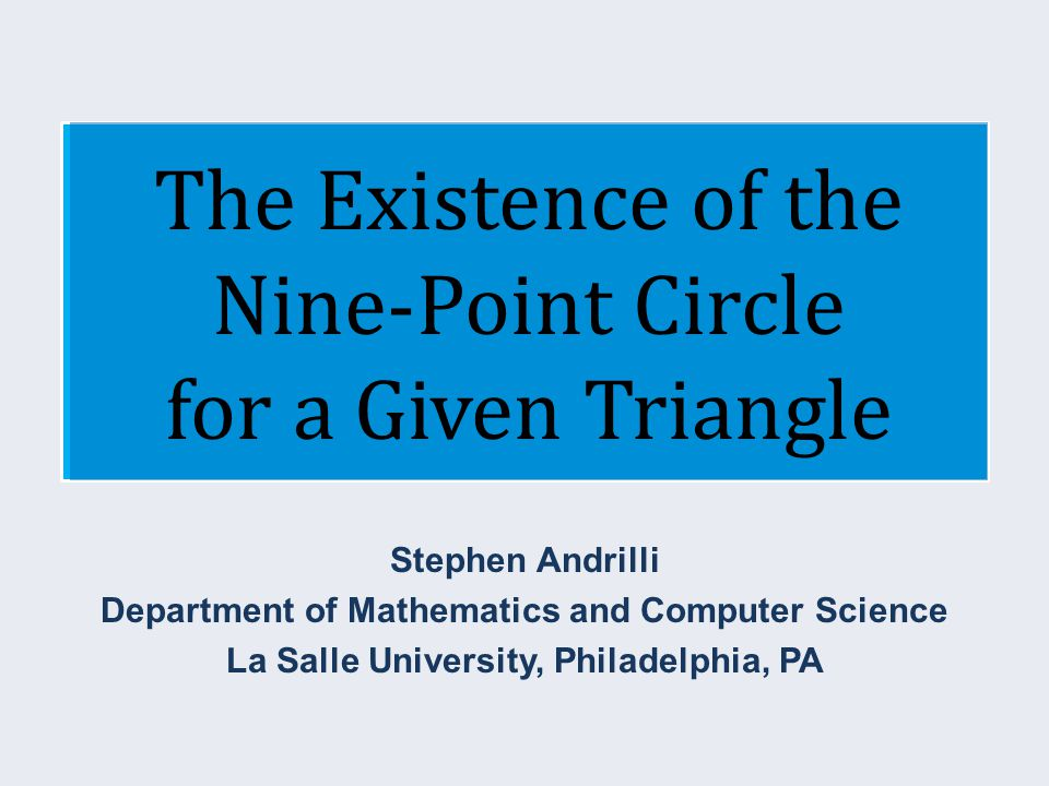 The Existence of the Nine-Point Circle for a Given Triangle Stephen Andrilli Department of Mathematics and Computer Science La Salle University, Phila
