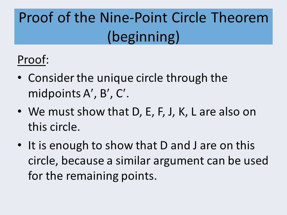 Proof of the Nine-Point Circle Theorem (beginning) Proof: Consider the unique circle through the midpoints A, B, C. We must show that D, E, F, J, K, L