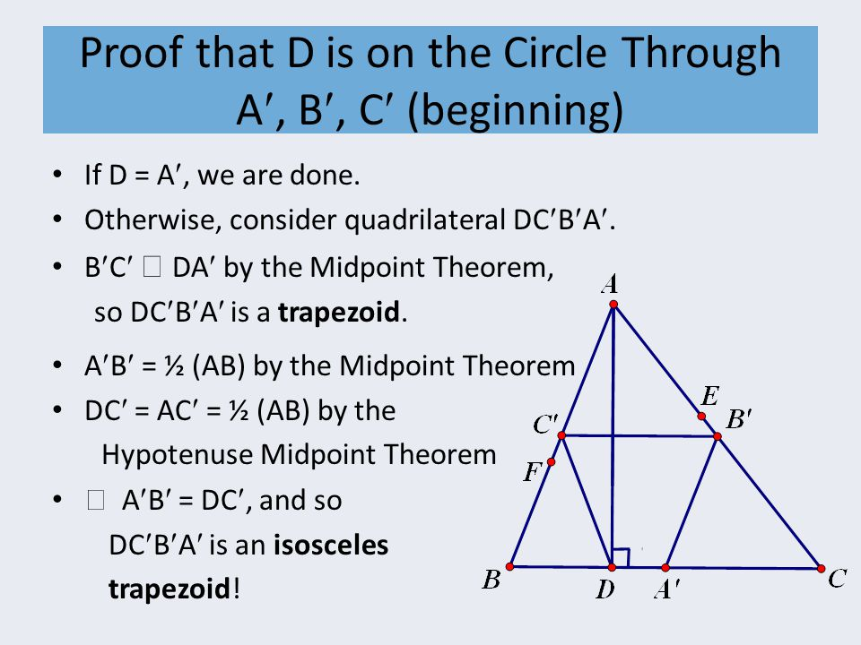 Proof that D is on the Circle Through A, B, C (beginning) If D = A, we are done. Otherwise, consider quadrilateral DCBA. BC  DA by the Midpoint Theor