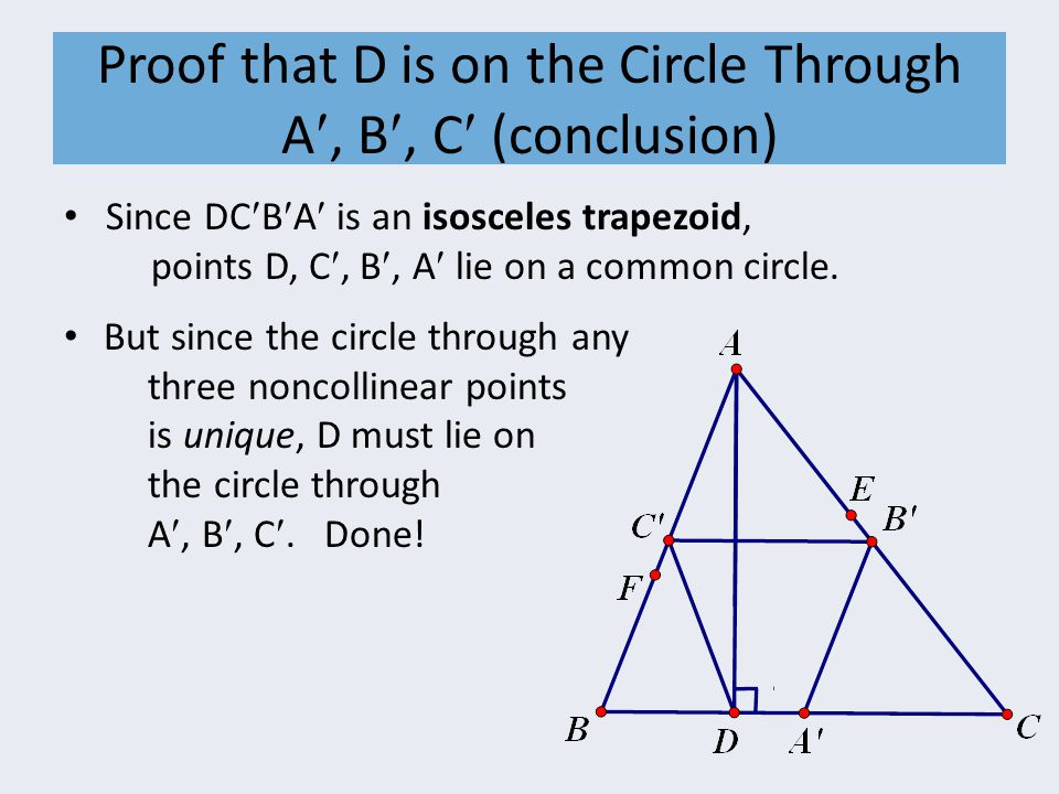Proof that D is on the Circle Through A, B, C (conclusion) Since DCBA is an isosceles trapezoid, points D, C, B, A lie on a common circle.