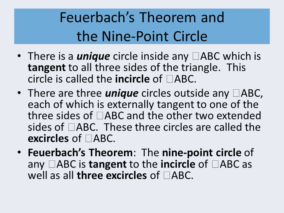 Feuerbach's Theorem and the Nine-Point Circle There is a unique circle inside any  ABC which is tangent to all three sides of the triangle. This circ