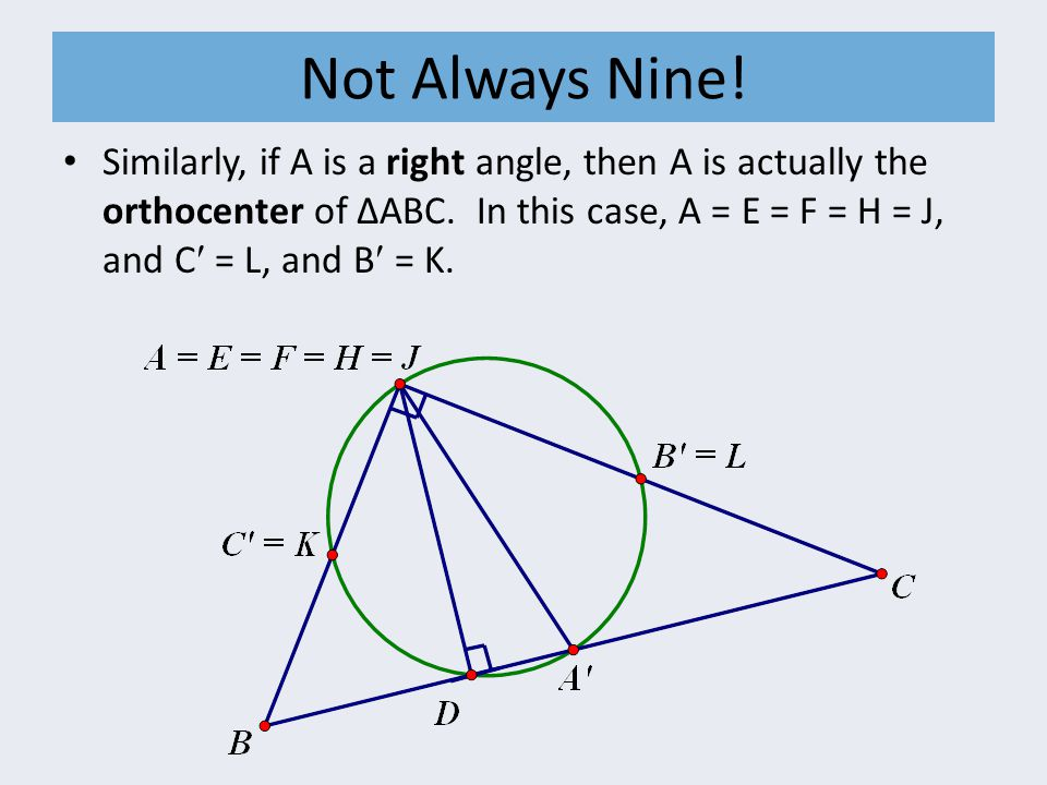 Not Always Nine. Similarly, if A is a right angle, then A is actually the orthocenter of ∆ABC.
