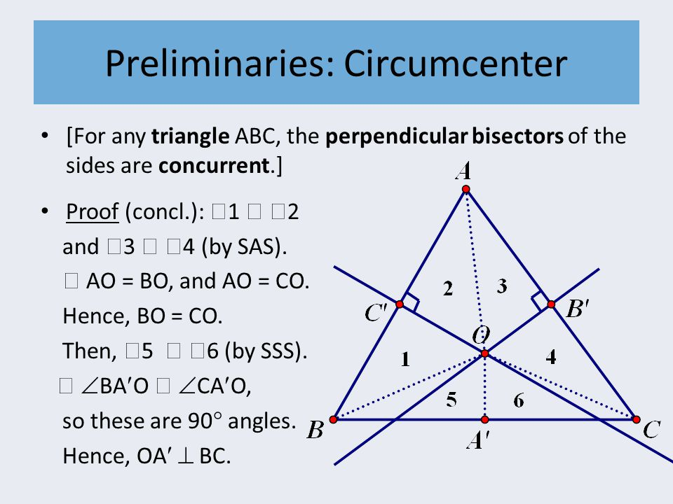 Preliminaries: Circumcenter [For any triangle ABC, the perpendicular bisectors of the sides are concurrent.] Proof (concl.):  1   2 and  3   4 (by SAS).
