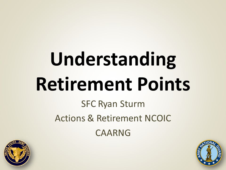 Understanding Retirement Points SFC Ryan Sturm Actions & Retirement NCOIC CAARNG