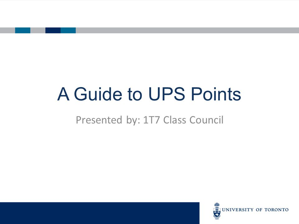 A Guide to UPS Points Presented by: 1T7 Class Council