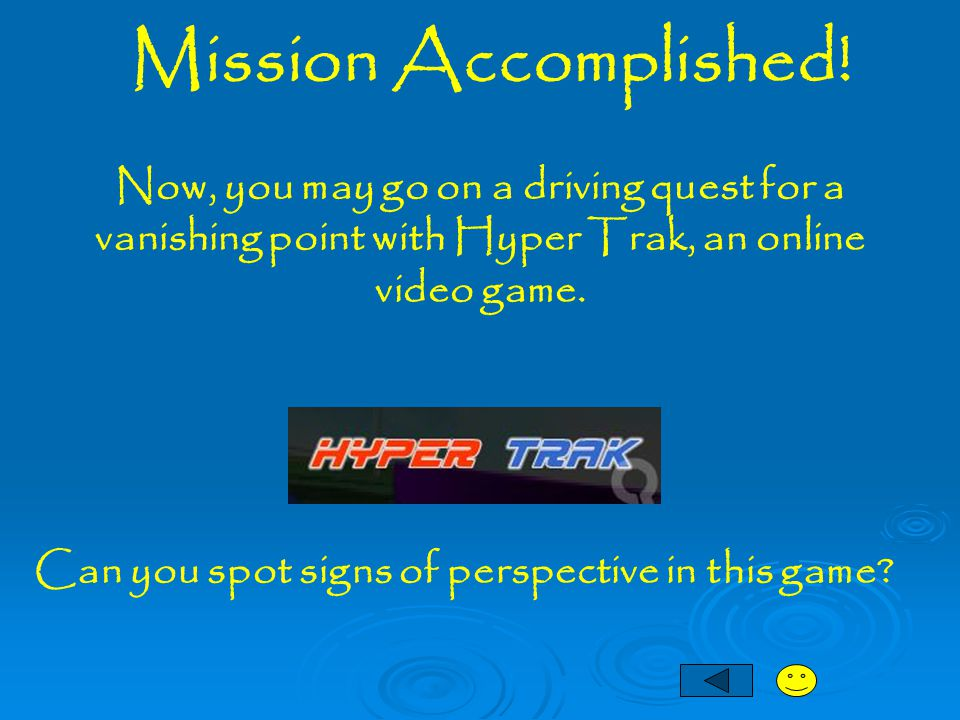 Mission Accomplished! Now, you may go on a driving quest for a vanishing point with Hyper Trak, an online video game. Can you spot signs of perspectiv