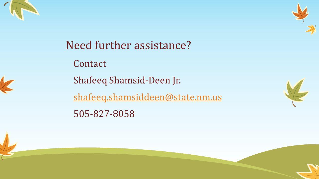 Need further assistance. Contact Shafeeq Shamsid-Deen Jr.