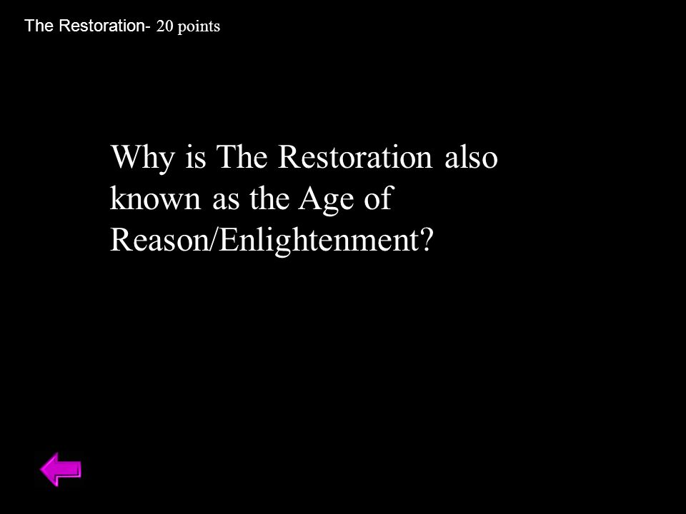 Why is The Restoration also known as the Age of Reason/Enlightenment? The Restoration - 20 points