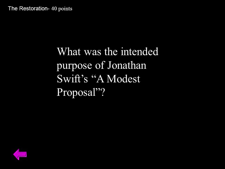 "What was the intended purpose of Jonathan Swift's ""A Modest Proposal""? The Restoration- 40 points"
