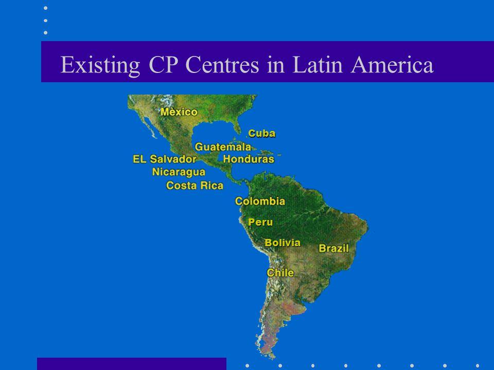 Existing CP Centres in Latin America Cuba Peru Bolivia