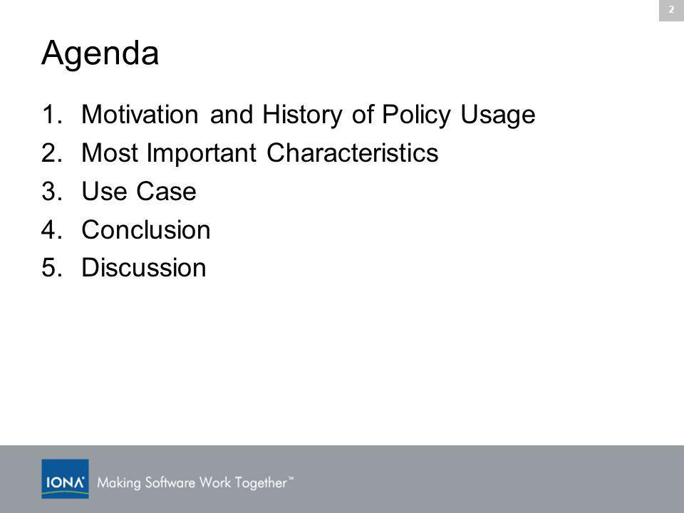 2 Agenda 1.Motivation and History of Policy Usage 2.Most Important Characteristics 3.Use Case 4.Conclusion 5.Discussion