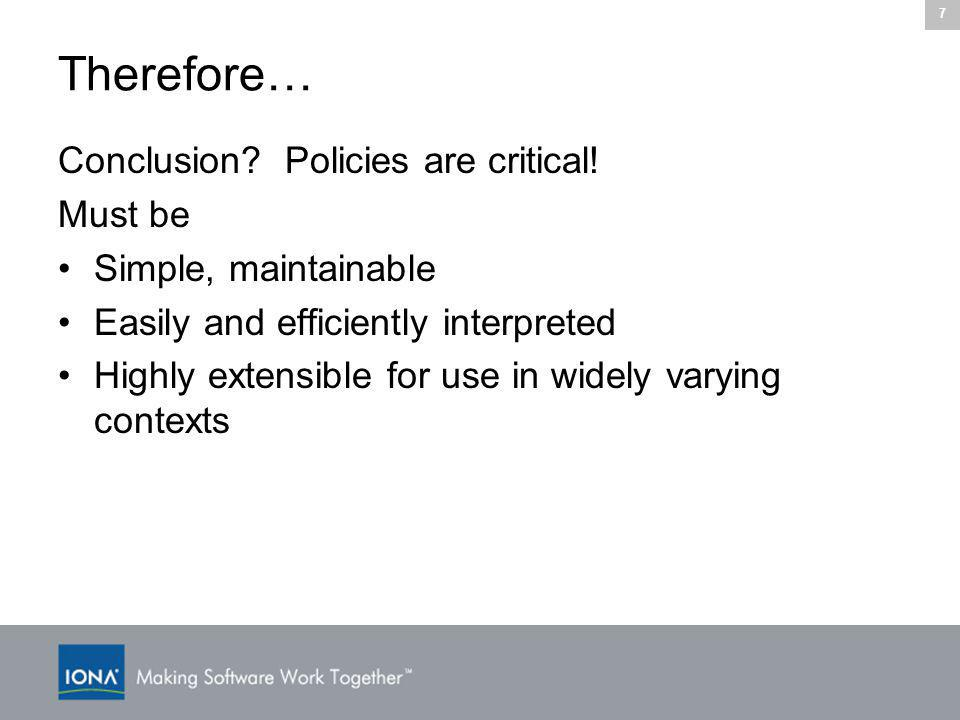 7 Therefore… Conclusion. Policies are critical.