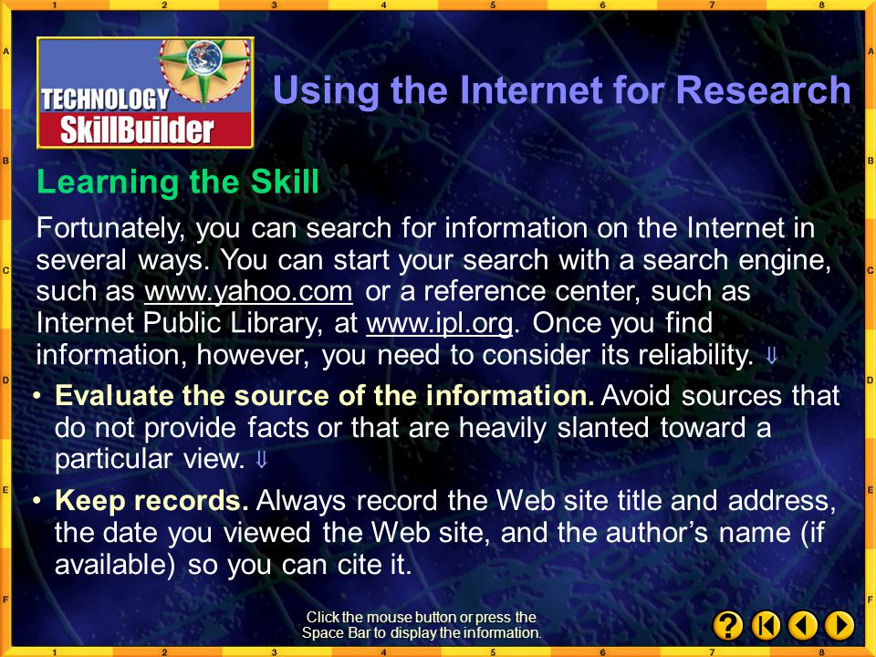 SkillBuilder 1 Using the Internet for Research Using the Internet for research is both easier and harder than using the library. It is easier because