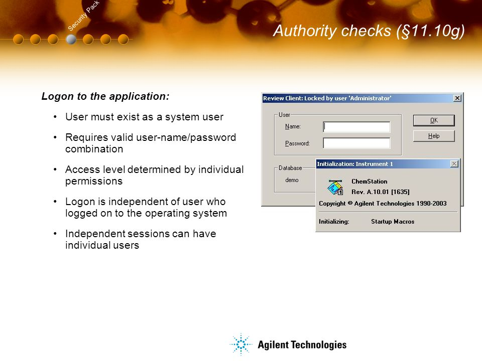 Authority checks (§11.10g) Logon to the application: User must exist as a system user Requires valid user-name/password combination Access level deter