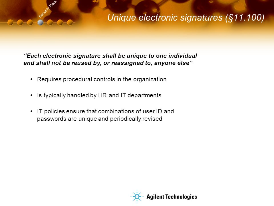 """Unique electronic signatures (§11.100) Security Pack """"Each electronic signature shall be unique to one individual and shall not be reused by, or reass"""