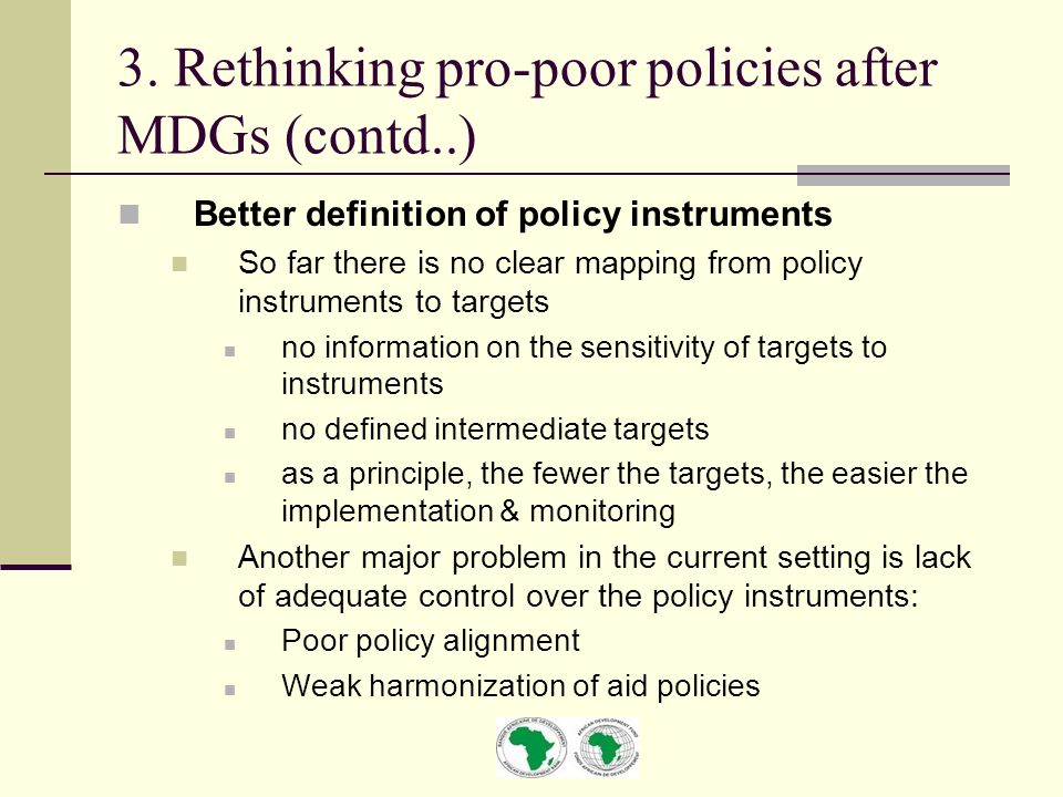 3. Rethinking pro-poor policies after MDGs (contd..) Better definition of policy instruments So far there is no clear mapping from policy instruments