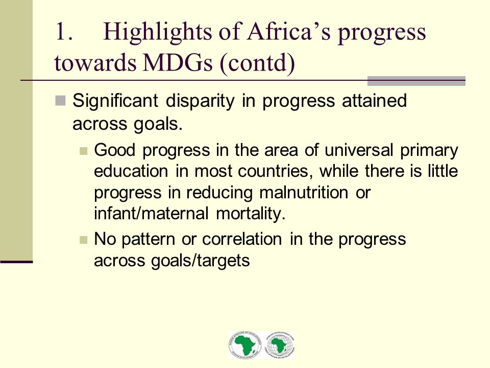 1.Highlights of Africa's progress towards MDGs (contd) Significant disparity in progress attained across goals.