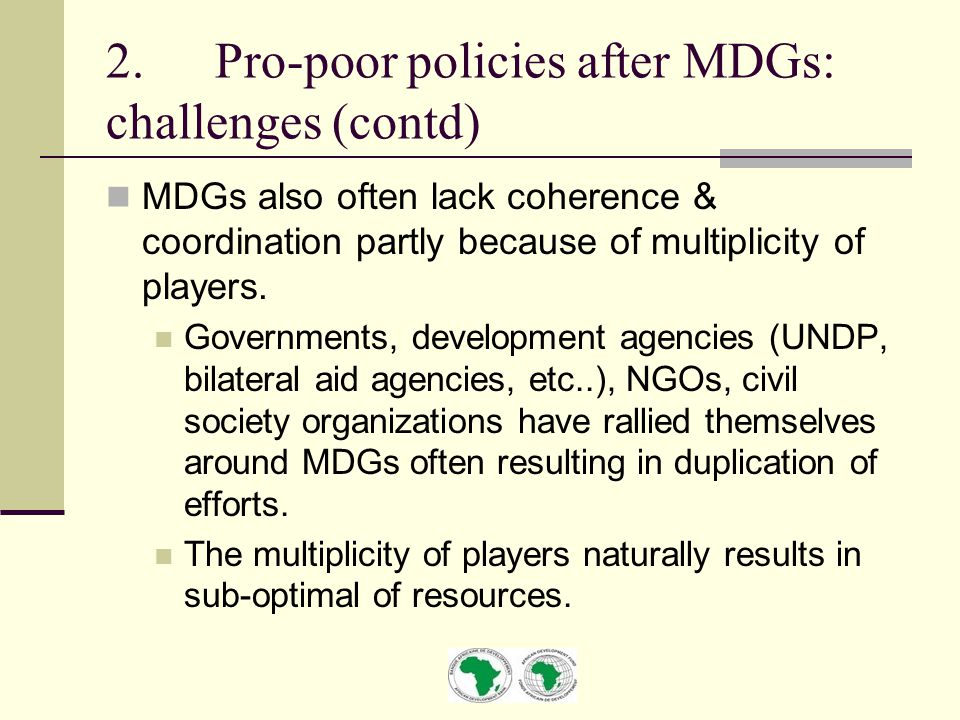 MDGs also often lack coherence & coordination partly because of multiplicity of players. Governments, development agencies (UNDP, bilateral aid agenci