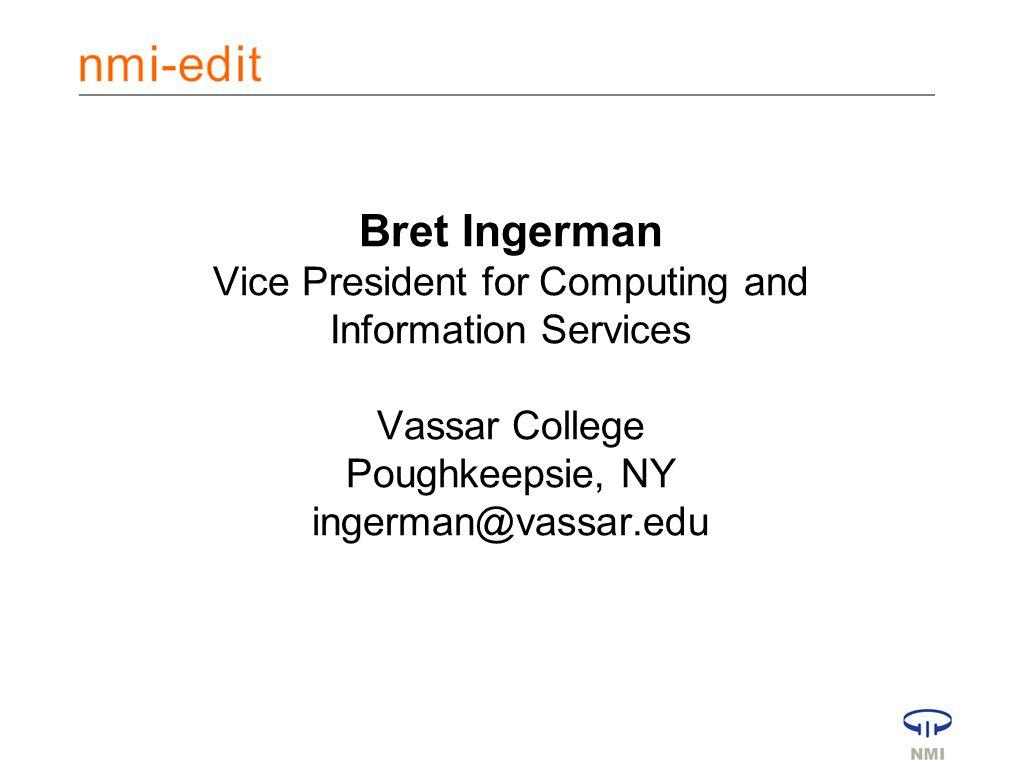 Bret Ingerman Vice President for Computing and Information Services Vassar College Poughkeepsie, NY ingerman@vassar.edu