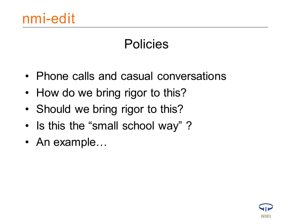 Policies Phone calls and casual conversations How do we bring rigor to this.