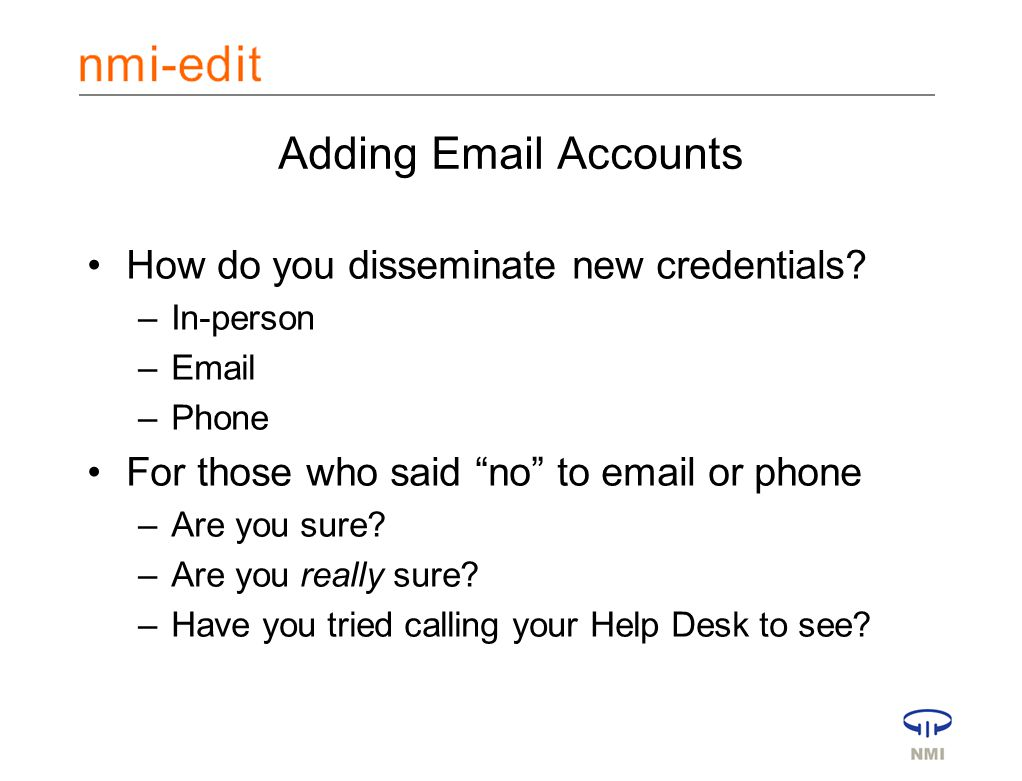 Adding Email Accounts How do you disseminate new credentials.